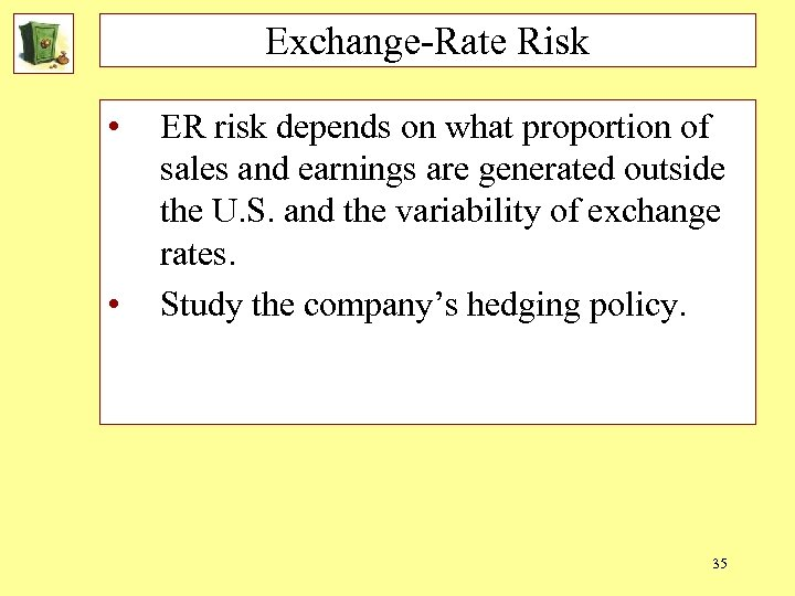 Exchange-Rate Risk • • ER risk depends on what proportion of sales and earnings