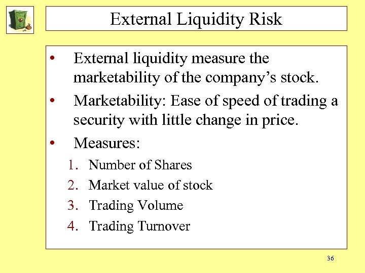 External Liquidity Risk • • • External liquidity measure the marketability of the company's