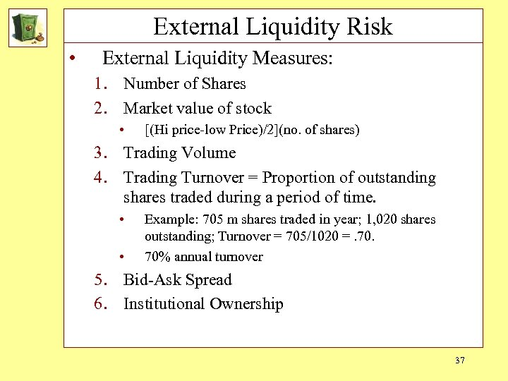 External Liquidity Risk • External Liquidity Measures: 1. Number of Shares 2. Market value