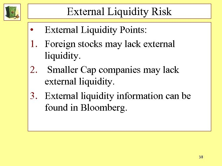 External Liquidity Risk • External Liquidity Points: 1. Foreign stocks may lack external liquidity.