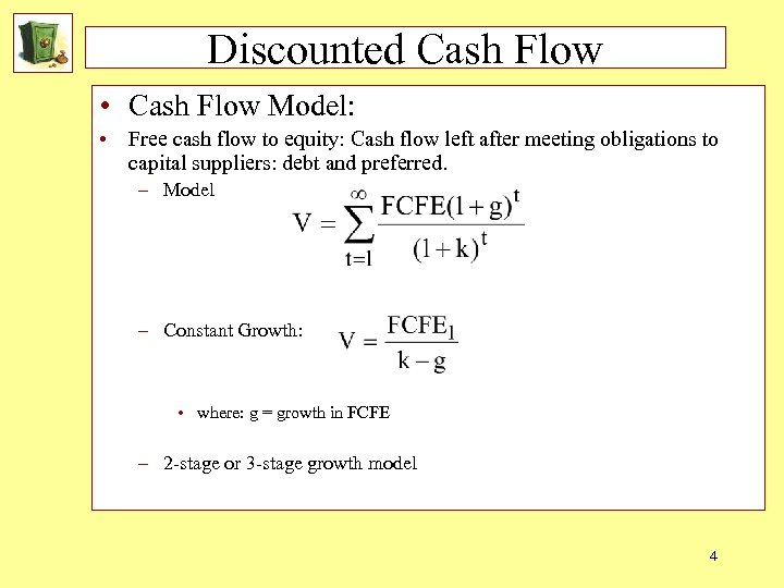 Discounted Cash Flow • Cash Flow Model: • Free cash flow to equity: Cash