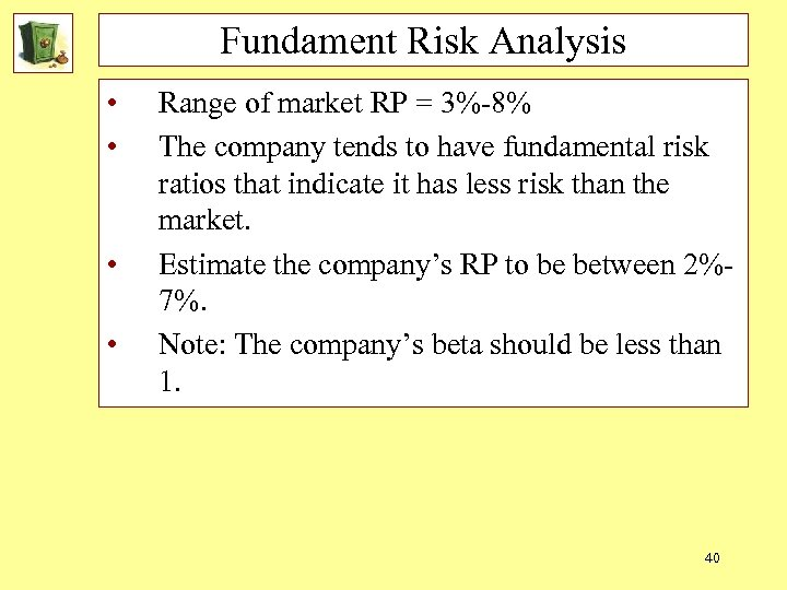 Fundament Risk Analysis • • Range of market RP = 3%-8% The company tends