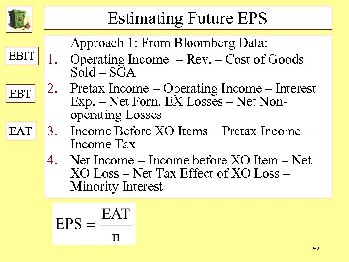 Estimating Future EPS EBIT 1. EBT 2. EAT 3. 4. Approach 1: From Bloomberg