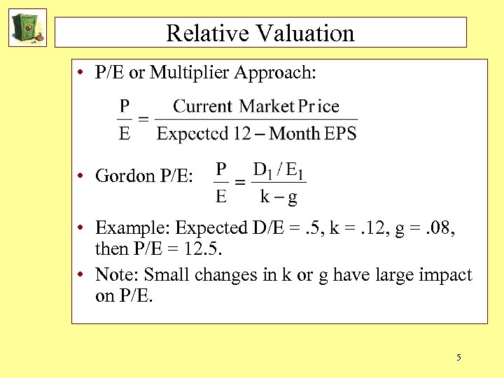 Relative Valuation • P/E or Multiplier Approach: • Gordon P/E: • Example: Expected D/E