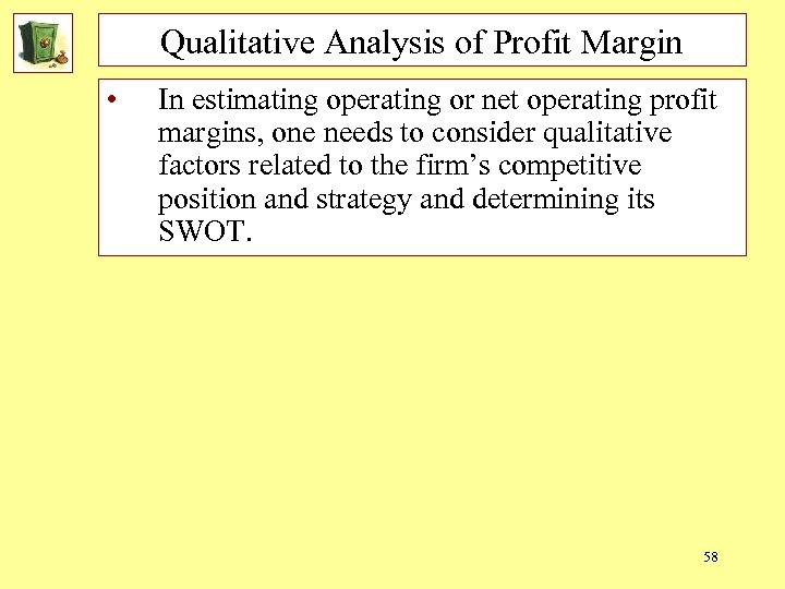 Qualitative Analysis of Profit Margin • In estimating operating or net operating profit margins,