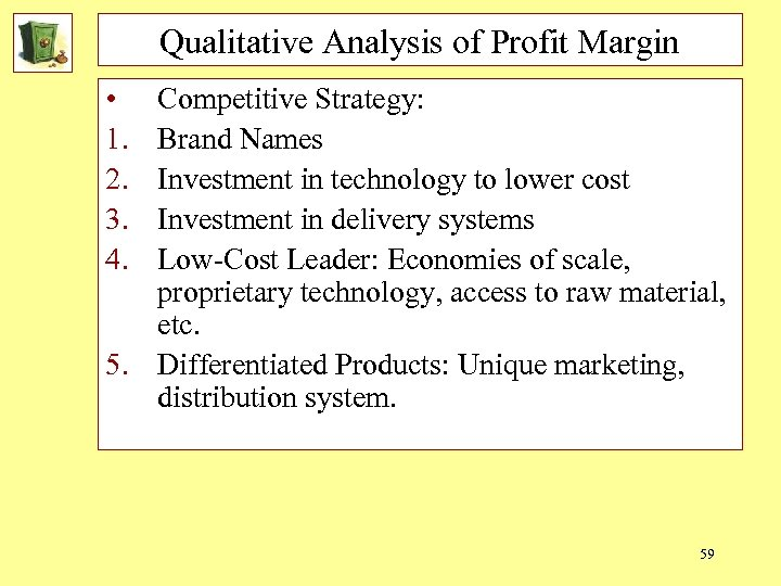 Qualitative Analysis of Profit Margin • 1. 2. 3. 4. Competitive Strategy: Brand Names