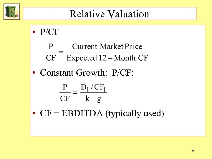 Relative Valuation • P/CF • Constant Growth: P/CF: • CF = EBDITDA (typically used)