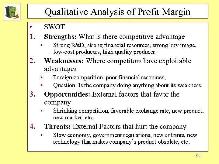 Qualitative Analysis of Profit Margin • 1. SWOT Strengths: What is there competitive advantage