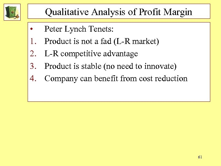 Qualitative Analysis of Profit Margin • 1. 2. 3. 4. Peter Lynch Tenets: Product