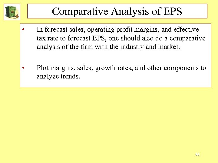 Comparative Analysis of EPS • In forecast sales, operating profit margins, and effective tax