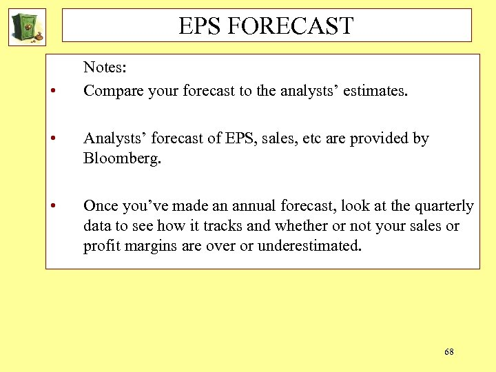 EPS FORECAST • Notes: Compare your forecast to the analysts' estimates. • Analysts' forecast