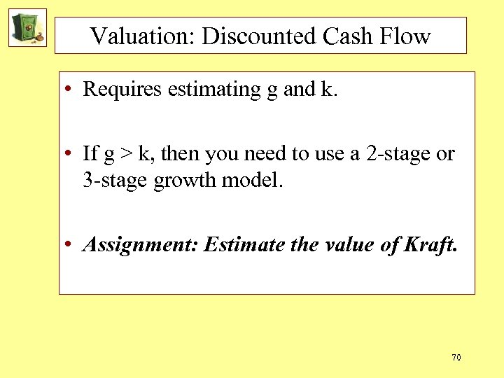 Valuation: Discounted Cash Flow • Requires estimating g and k. • If g >