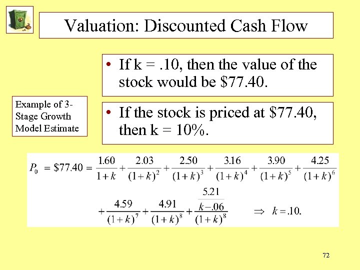 Valuation: Discounted Cash Flow • If k =. 10, then the value of the