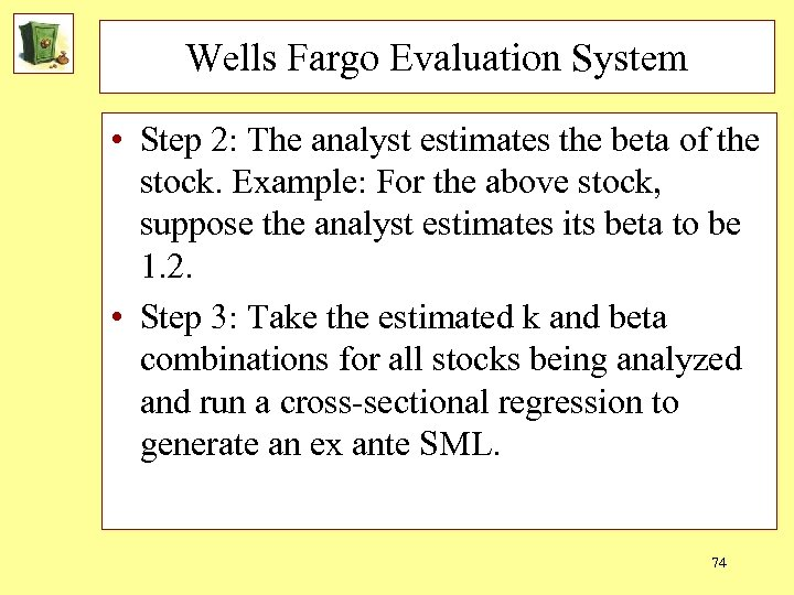 Wells Fargo Evaluation System • Step 2: The analyst estimates the beta of the