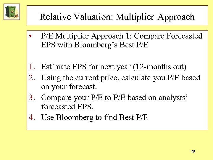 Relative Valuation: Multiplier Approach • P/E Multiplier Approach 1: Compare Forecasted EPS with Bloomberg's