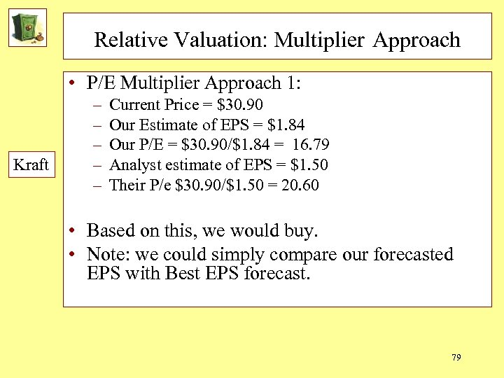 Relative Valuation: Multiplier Approach • P/E Multiplier Approach 1: Kraft – – – Current