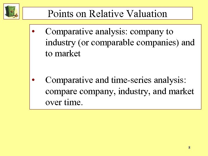 Points on Relative Valuation • Comparative analysis: company to industry (or comparable companies) and
