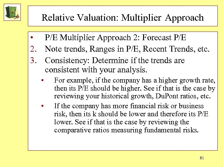 Relative Valuation: Multiplier Approach • P/E Multiplier Approach 2: Forecast P/E 2. Note trends,
