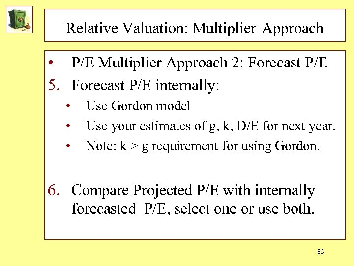 Relative Valuation: Multiplier Approach • P/E Multiplier Approach 2: Forecast P/E 5. Forecast P/E