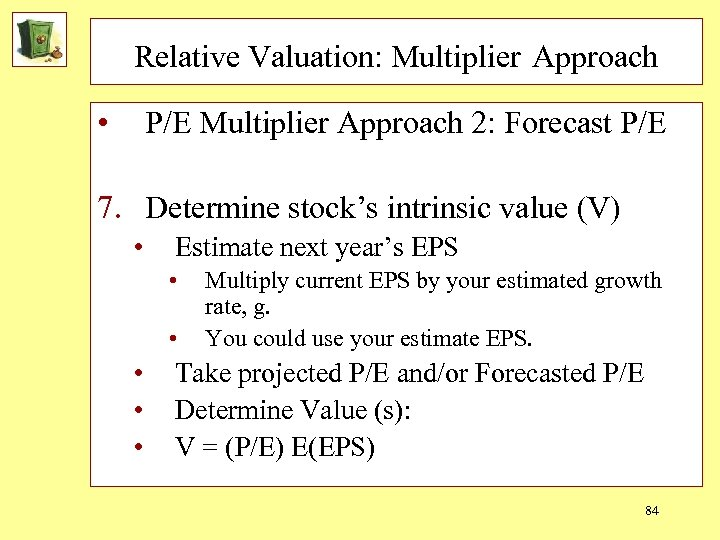Relative Valuation: Multiplier Approach • P/E Multiplier Approach 2: Forecast P/E 7. Determine stock's