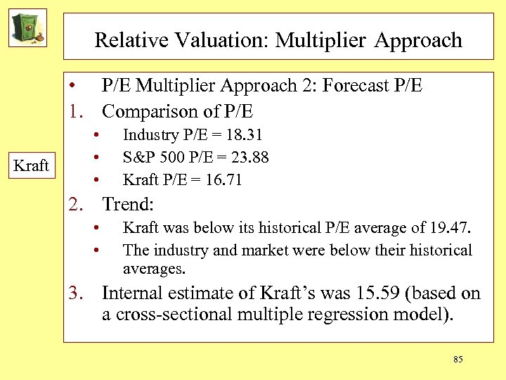Relative Valuation: Multiplier Approach • P/E Multiplier Approach 2: Forecast P/E 1. Comparison of