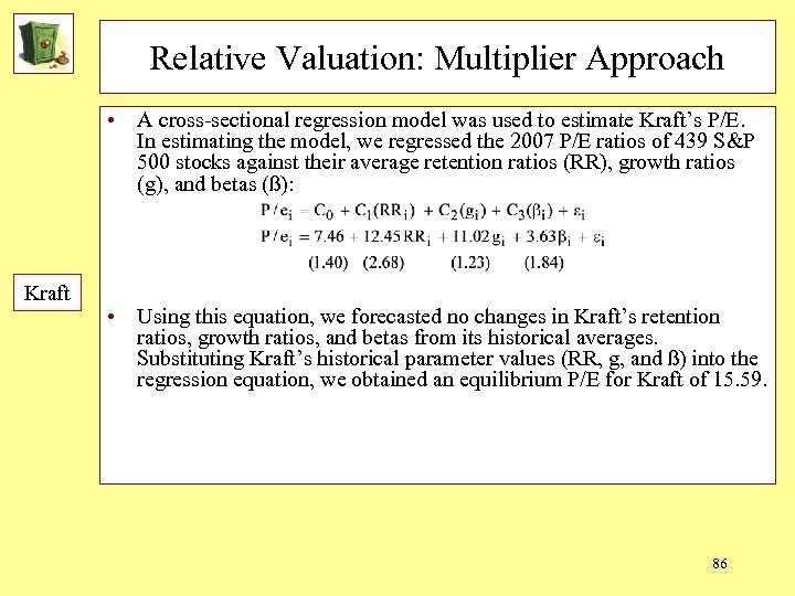 Relative Valuation: Multiplier Approach • A cross-sectional regression model was used to estimate Kraft's