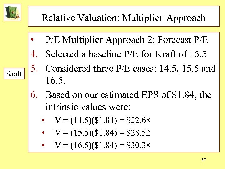 Relative Valuation: Multiplier Approach Kraft • P/E Multiplier Approach 2: Forecast P/E 4. Selected