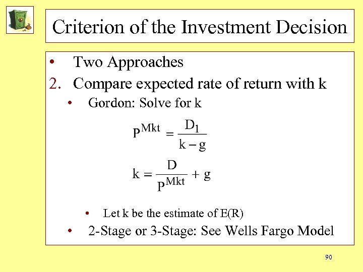 Criterion of the Investment Decision • Two Approaches 2. Compare expected rate of return