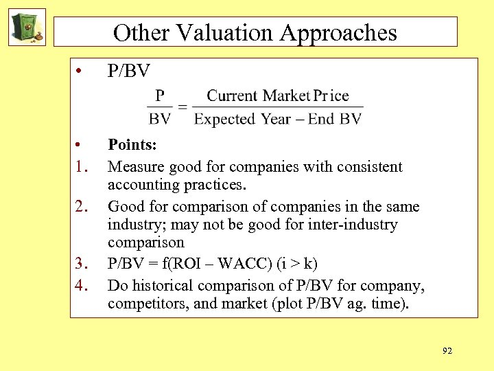 Other Valuation Approaches • P/BV • 1. Points: Measure good for companies with consistent