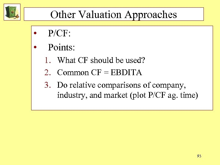 Other Valuation Approaches • • P/CF: Points: 1. What CF should be used? 2.