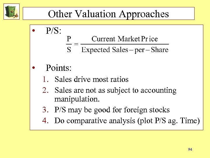 Other Valuation Approaches • P/S: • Points: 1. Sales drive most ratios 2. Sales