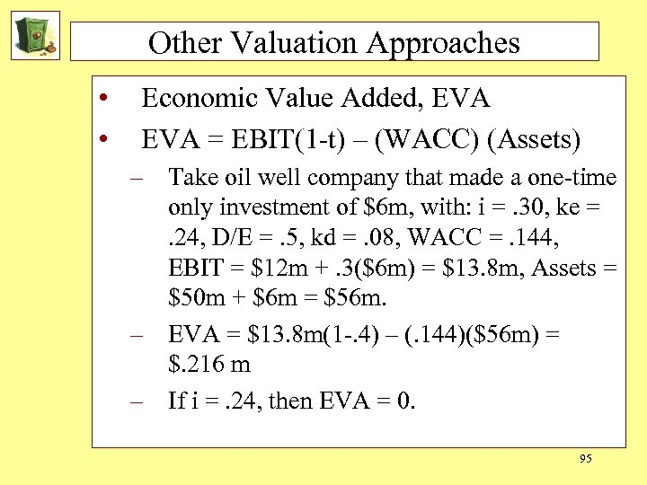 Other Valuation Approaches • • Economic Value Added, EVA = EBIT(1 -t) – (WACC)