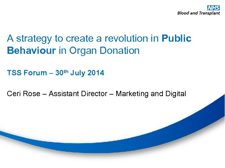 A strategy to create a revolution in Public Behaviour in Organ Donation TSS Forum