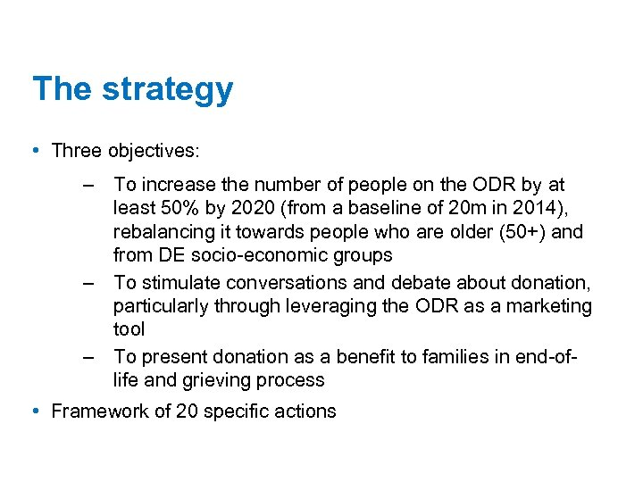 The strategy • Three objectives: – To increase the number of people on the