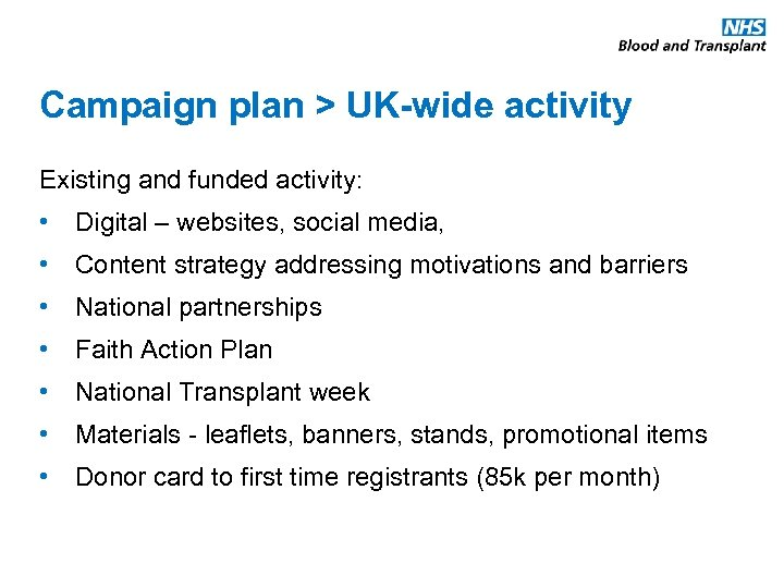 Campaign plan > UK-wide activity Existing and funded activity: • Digital – websites, social