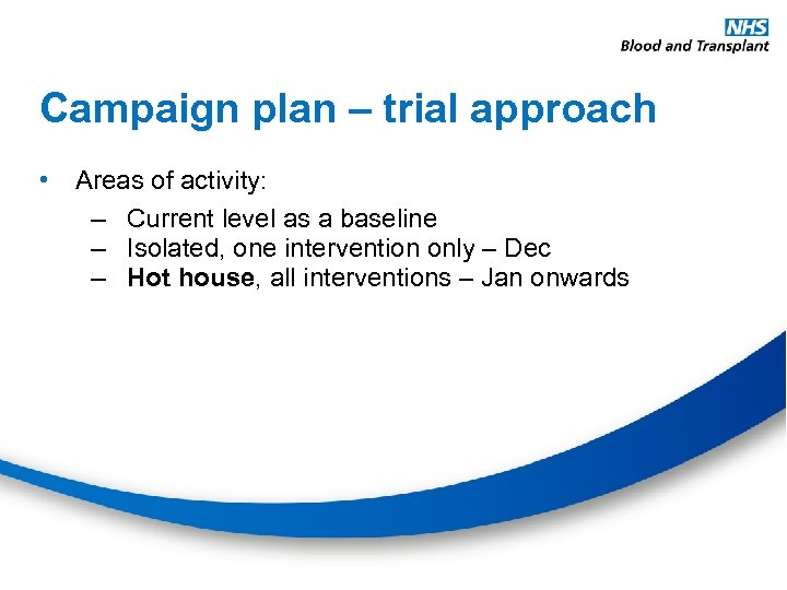 Campaign plan – trial approach • Areas of activity: – Current level as a