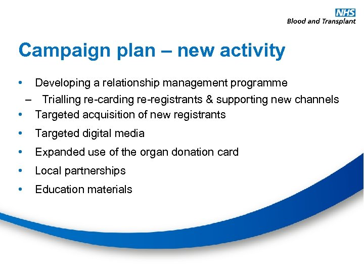 Campaign plan – new activity • Developing a relationship management programme – Trialling re-carding