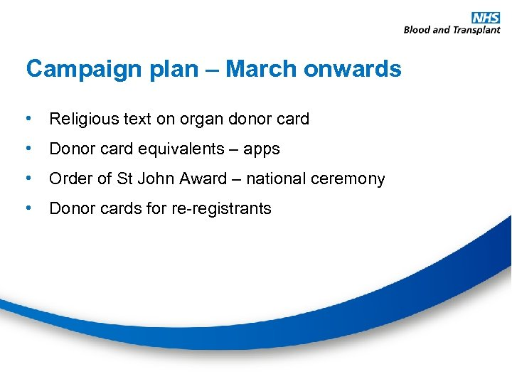 Campaign plan – March onwards • Religious text on organ donor card • Donor