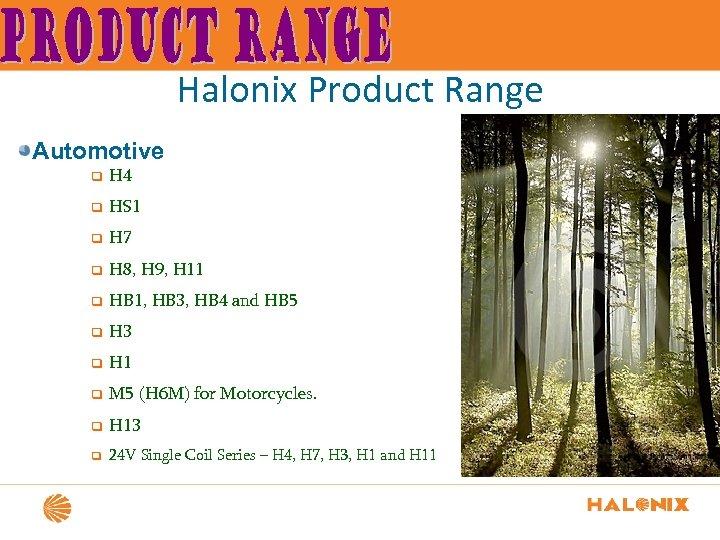 Halonix Product Range Automotive q H 4 q HS 1 q H 7 q
