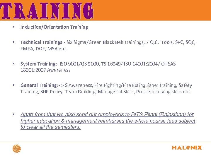 • Induction/Orientation Training • Technical Trainings: - Six Sigma/Green Black Belt trainings, 7