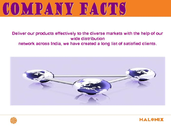 Deliver our products effectively to the diverse markets with the help of our wide
