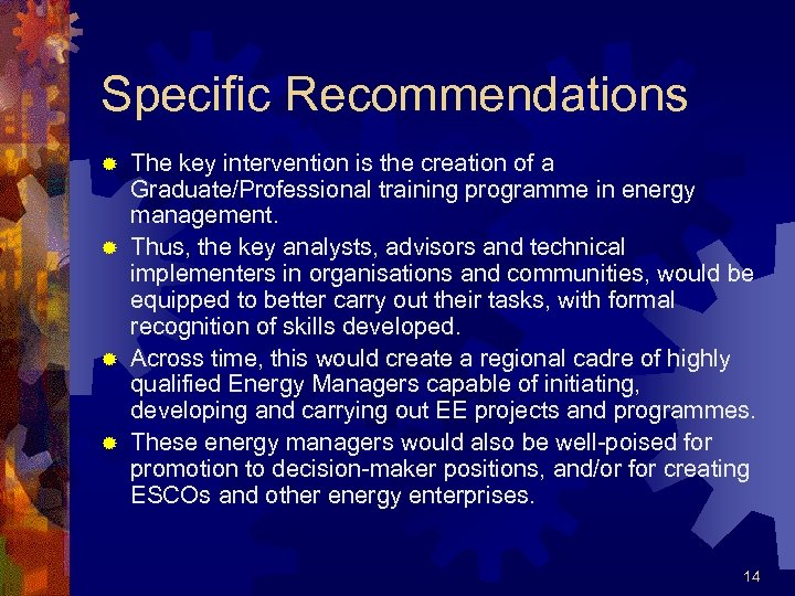Specific Recommendations The key intervention is the creation of a Graduate/Professional training programme in