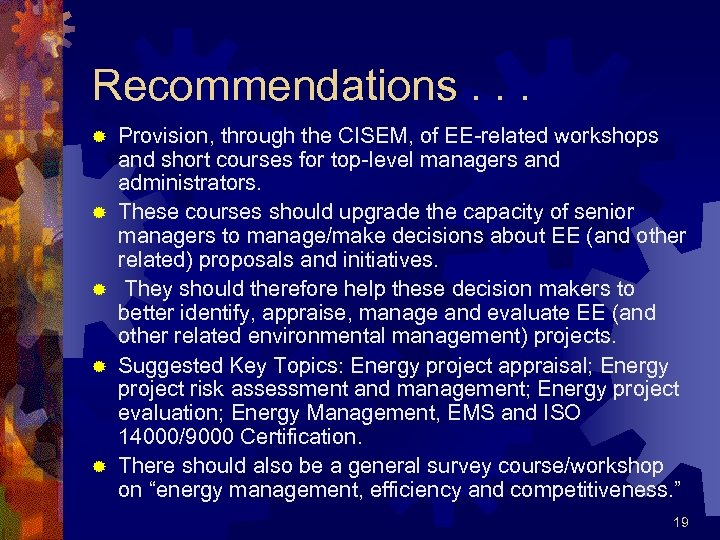 Recommendations. . . ® ® ® Provision, through the CISEM, of EE-related workshops and