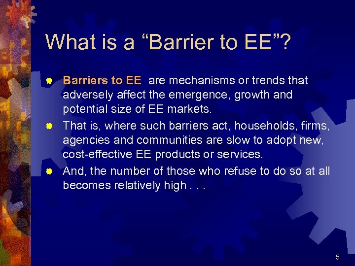"""What is a """"Barrier to EE""""? Barriers to EE are mechanisms or trends that"""