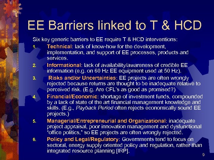 EE Barriers linked to T & HCD Six key generic barriers to EE require