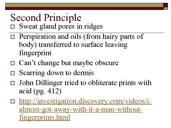 Second Principle o o o Sweat gland pores in ridges Perspiration and oils (from