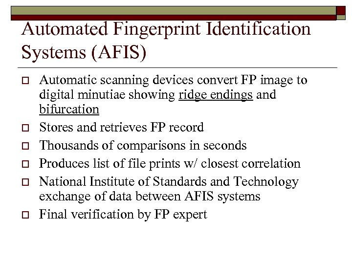 Automated Fingerprint Identification Systems (AFIS) o o o Automatic scanning devices convert FP image