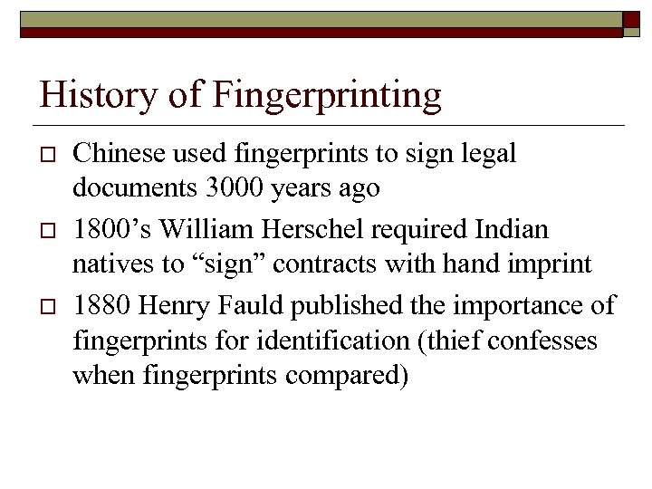 History of Fingerprinting o o o Chinese used fingerprints to sign legal documents 3000