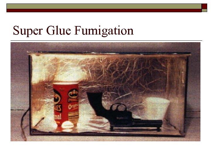 Super Glue Fumigation