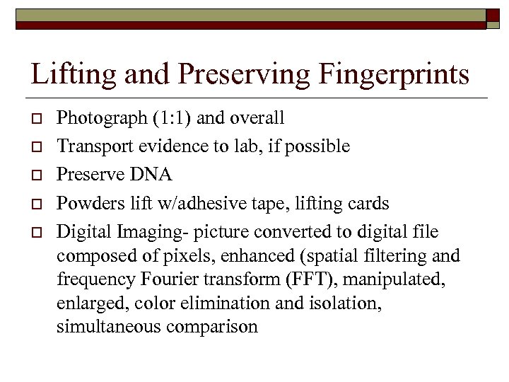 Lifting and Preserving Fingerprints o o o Photograph (1: 1) and overall Transport evidence